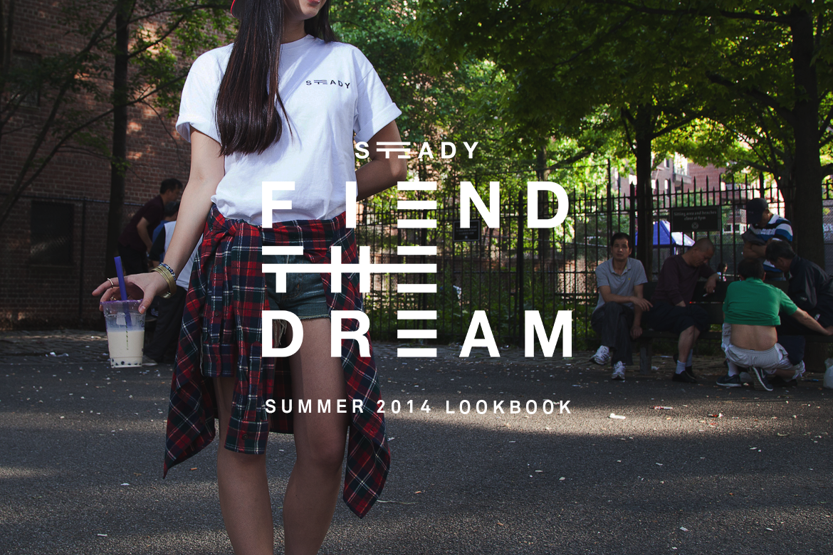 STEADY 'FIENDTHEDREAM' SUMMER 2014 LOOKBOOK