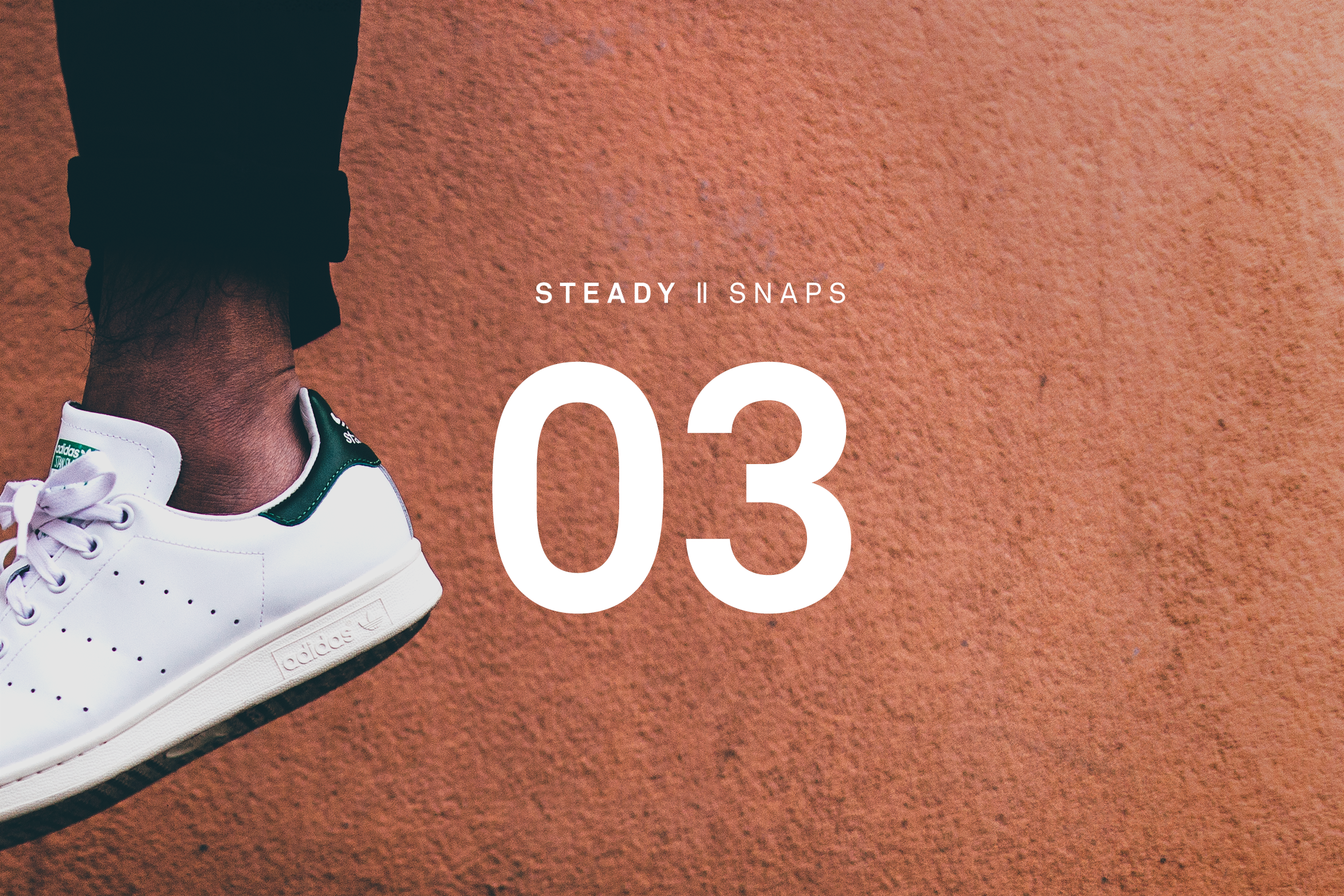 STEADY SNAPS: 03
