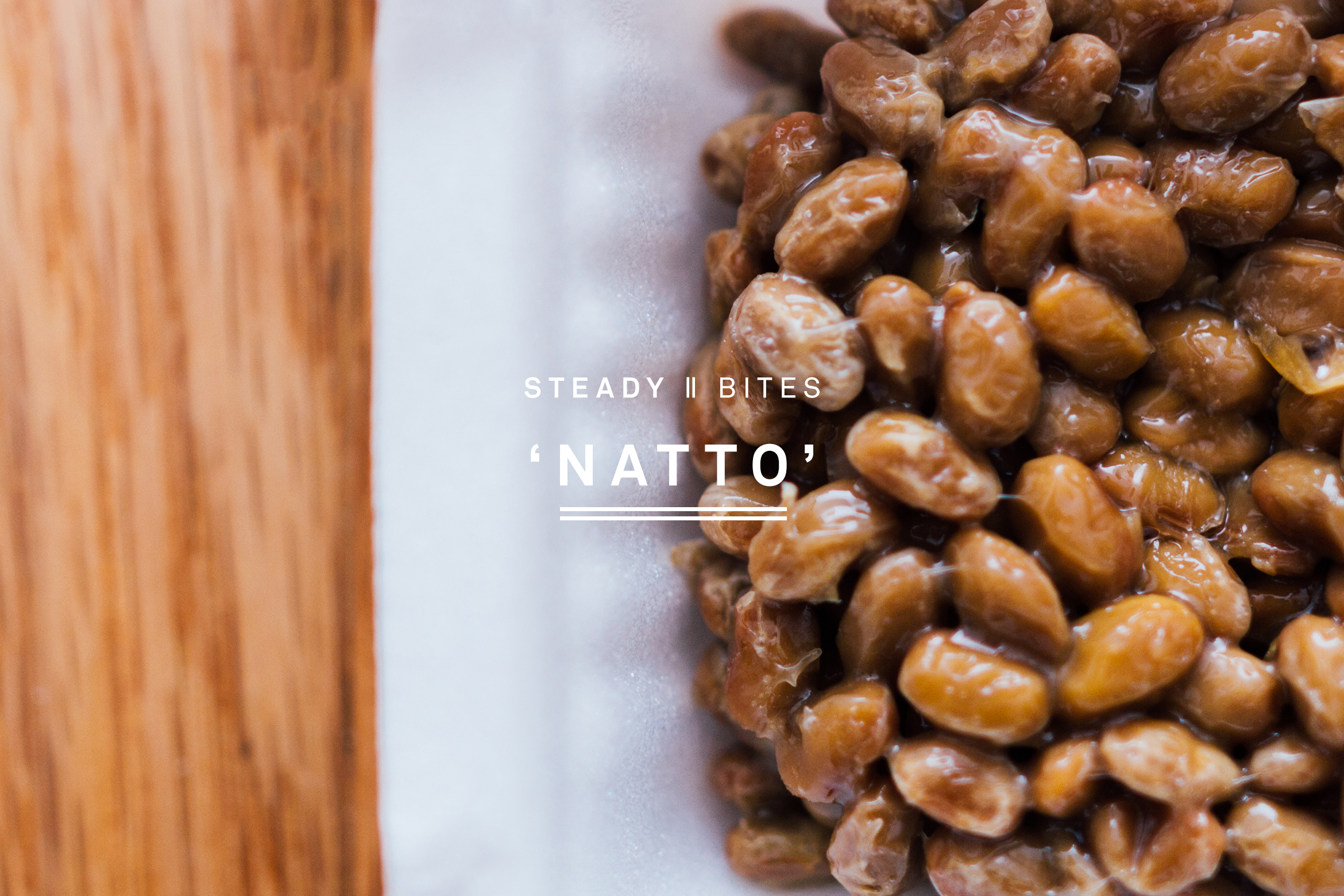 STEADY BITES: NATTO