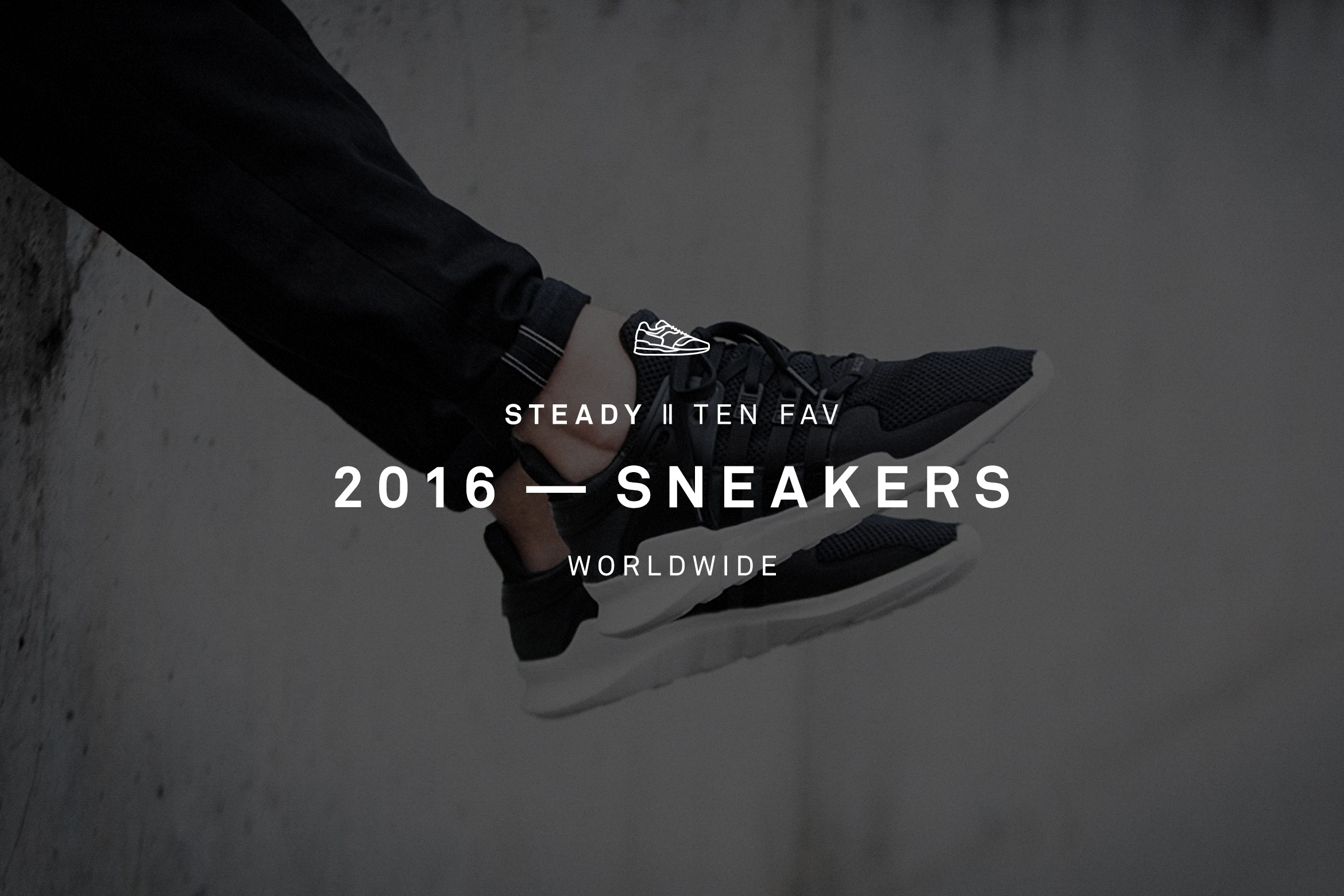 STEADY'S TEN FAV: '16 SNEAKERS