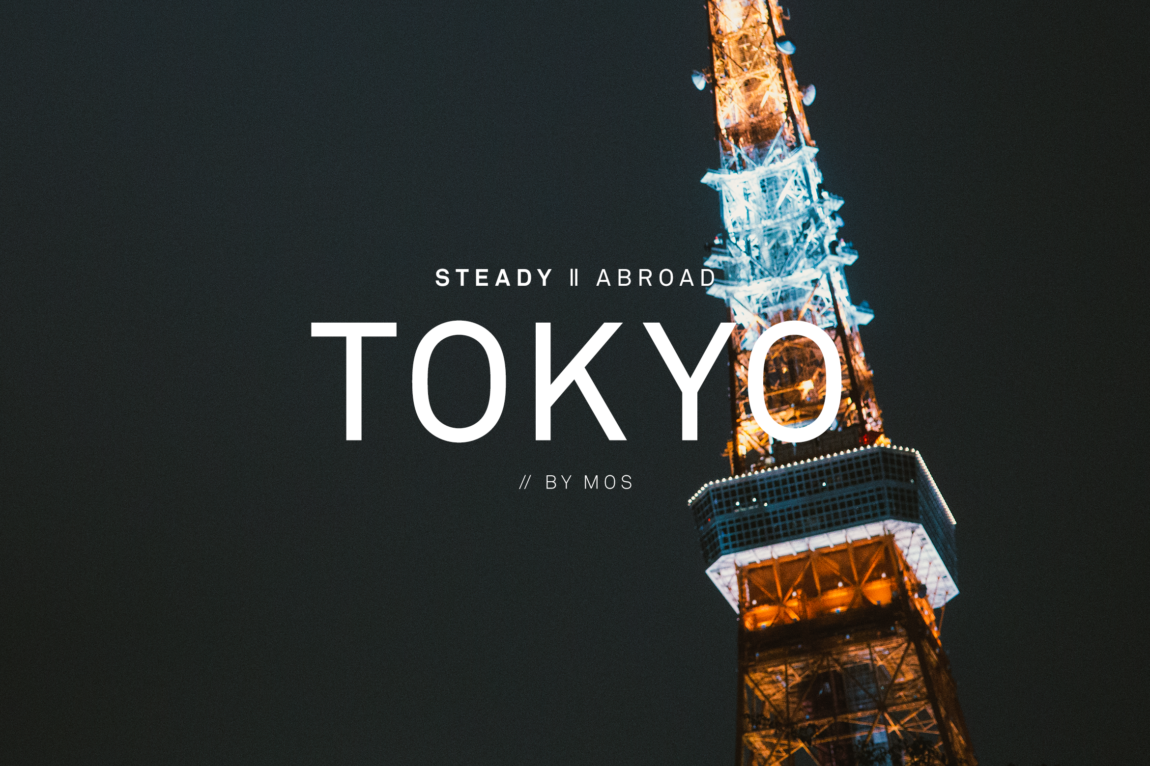 STEADY ABROAD: TOKYO // BY MOS