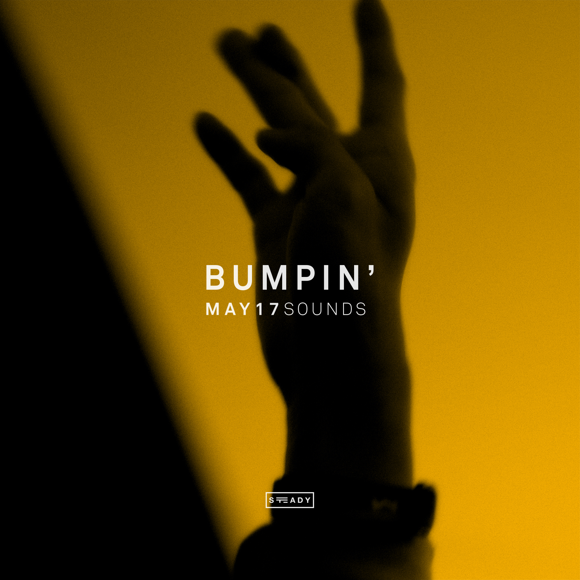 STEADY BUMPIN': MAY17 SOUNDS