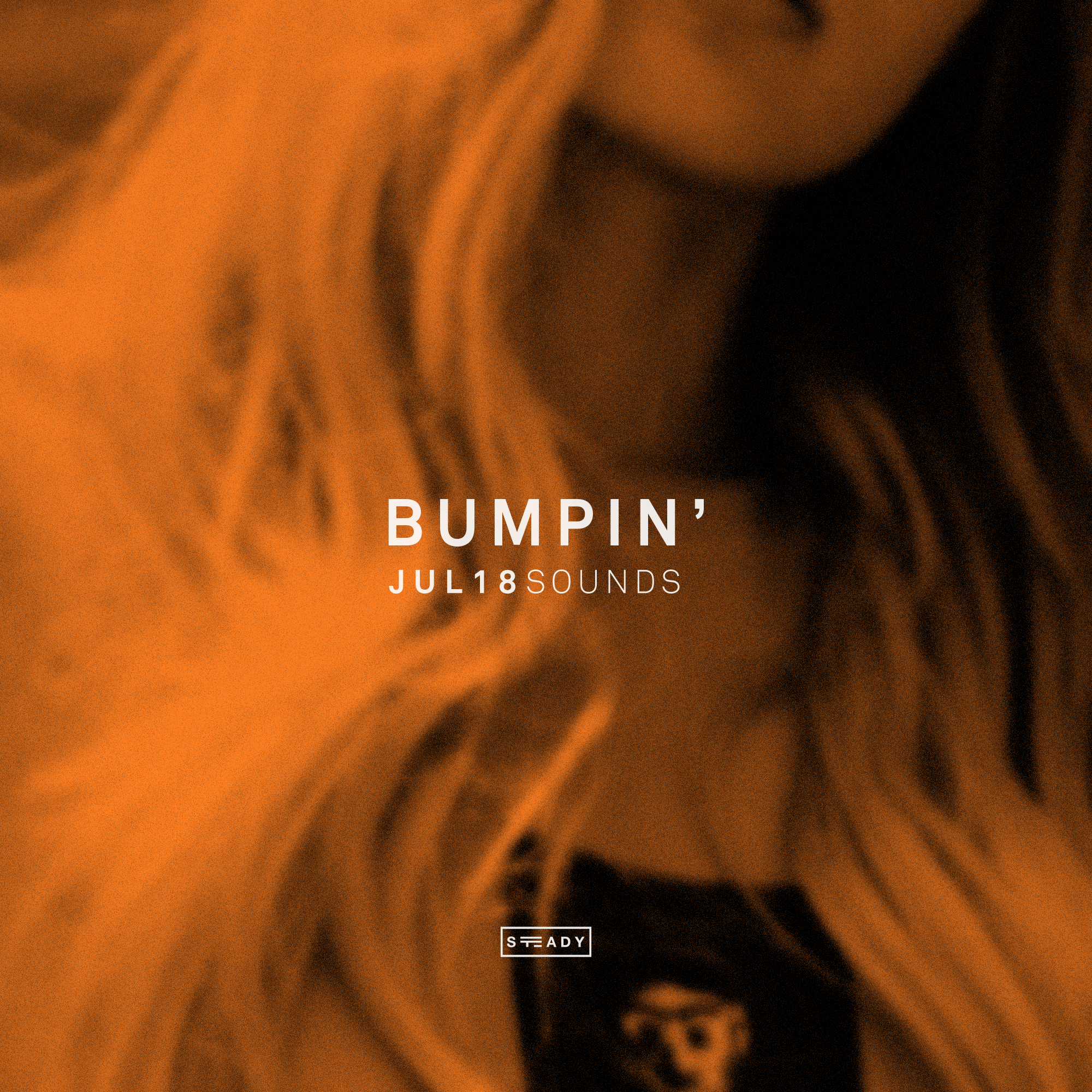 STEADY BUMPIN': JUL18 SOUNDS
